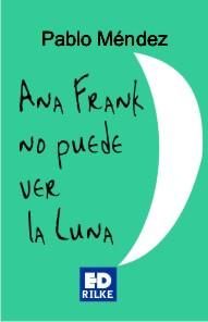 ANA FRANK NO PUEDE VER LA LUNA - Pablo MÉNDEZ