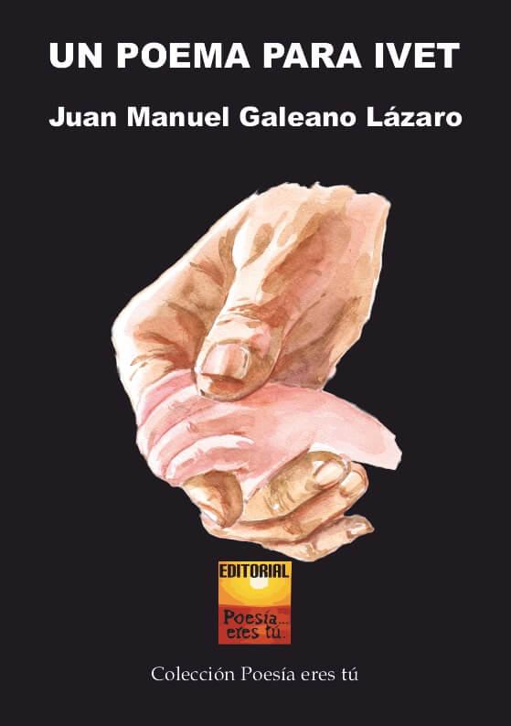 UN POEMA PARA IVET. JUAN MANUEL GALEANO LÁZARO