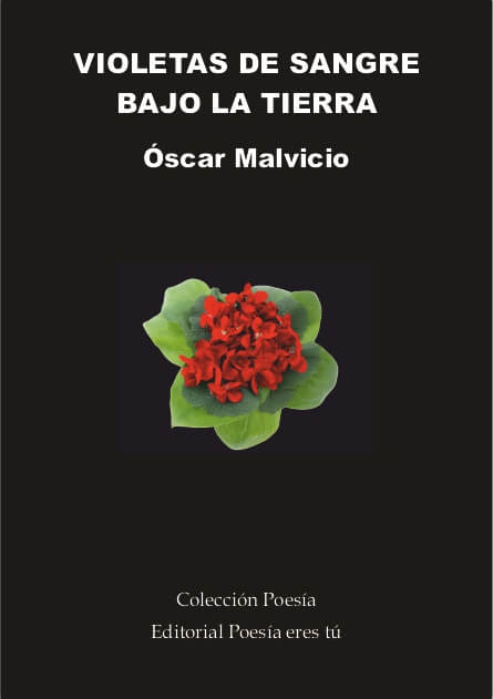 VIOLETAS DE SANGRE BAJO LA TIERRA - Oscar Malvicio