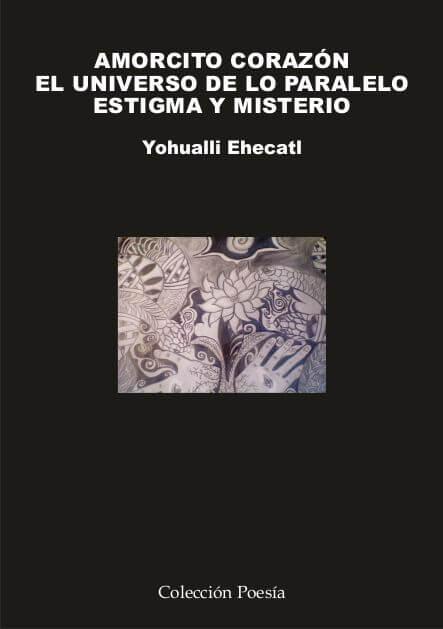 AMORCITO CORAZÓN. EL UNIVERSO DE LO PARALELO. ESTIGMA Y MISTERIO. - Yohualli EHECATL