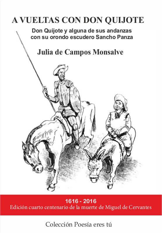 A VUELTAS CON EL QUIJOTE. Don Quijote y alguna de sus andanzas con su orondo escudero Sancho Panza. JULIA DE CAMPOS MONSALVE