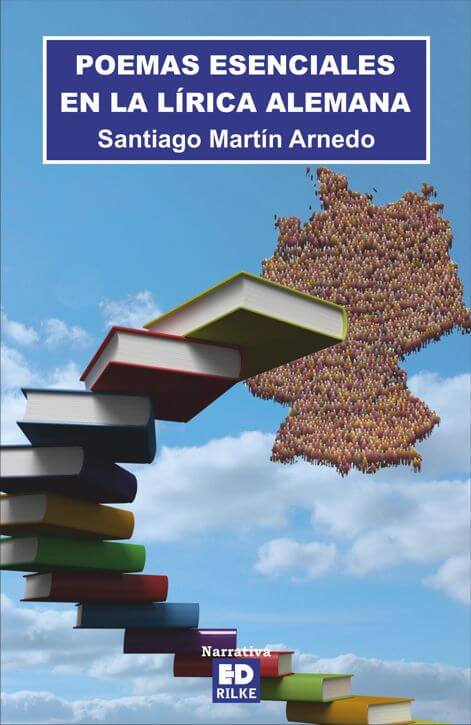 POEMAS ESENCIALES EN LA LÍRICA ALEMANA. SANTIAGO MARTÍN ARNEDO