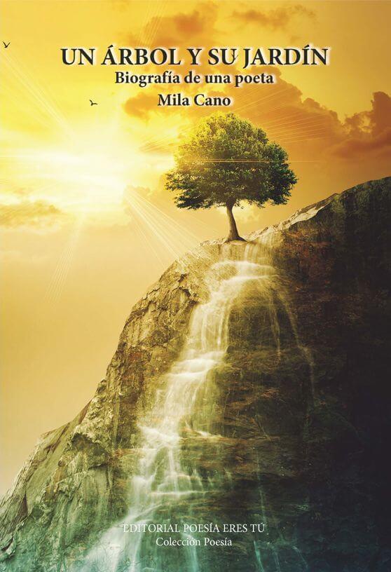 UN ÁRBOL Y SU JARDÍN. Biografía de una poeta. MILA CANO