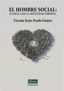EL HOMBRE SOCIAL: EN BUSCA DE LA IDENTIDAD PERDIDA. VICENTE JESÚS PRADA GÓMEZ